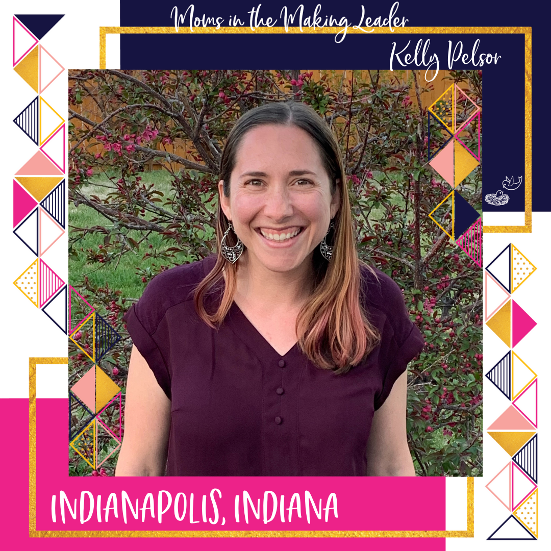 Moms in the Making Leader1 Kelly Pelsor Indianapolis, Indiana